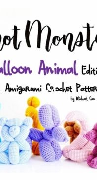 Knot Monsters - Balloon Animal Edition -12 Amigurumi Crochet Patterns - Michael Cao