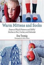 Warm Mittens and Socks: Dozens of Playful Patterns and Skillful Stitches by Eva Trotzig-2013