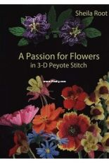Sheila Root - A Passion for Flowers in 3D Peyote Stitch - 2017