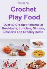 Veronica Kay -  Crochet play food