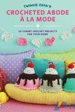 Twinkie Chan - Crocheted Abode a la Mode: 20 Yummy Crochet Projects for Your Home
