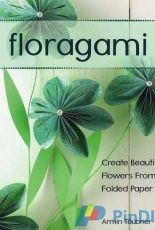 Floragami-Create Beautiful Flowers from Folded Paper by Armin Täubner-2014-English