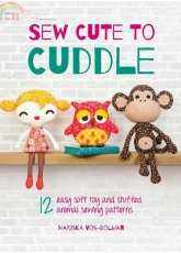 Sew Cute to Cuddle-12 Easy Soft Toys and Stuffed Animal Sewing Patterns by Mari