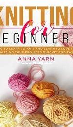 Knitting For Beginners by Anna Yarn