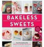 Bakeless Sweets _ Pudding, Panna Cotta, Fluff, Icebox Cake, and More