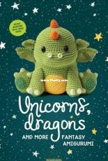 Unicorns Dragons and More Fantasy Amigurumi