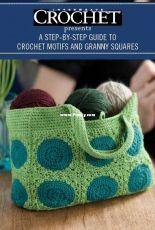 Interweave Crochet Presents -A Step-By-Step Guide To Crochet Motifs And Granny Squares