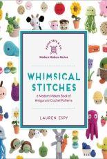 Whimsical Stitches - A Modern Makers Book of Amigurumi Crochet Patterns - Lauren Espy
