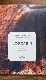 MDK - Mason-Dixon Knitting Field Guide No. 4: Log Cabin by Kay Gardiner, Ann Shayne, Ann Weaver; Ed. Melanie Falick